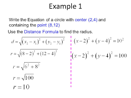 2 example 1 write the equation of a circle with center 2 4 and containing the point 8 12 use the distance formula to find the radius