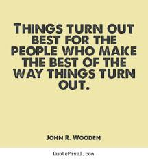 Great Inspirational Quotes Adorable Things Turn Out Best For The People Who Make The Best John R