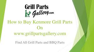 ppt kenmore bbq parts and gas grill