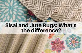 sisal and jute rugs what s the difference
