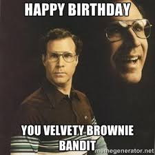 Happy birthday You velvety brownie bandit - will ferrell | Meme ... via Relatably.com