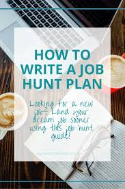17 best ideas about job search tips job search how to write a job hunt plan
