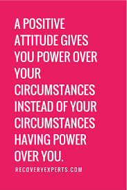 best positive attitude quotes life motto inspirational quotes a positive attitude gives you power over your circumstances instead of your circumstances
