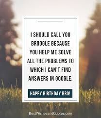 Funny Brother Quotes 34 Wonderful Happy Birthday Brother 24 Unique Ways To Say Happy Birthday Bro