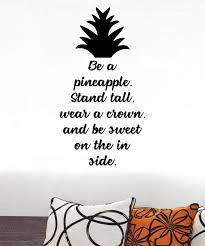 Wall Quotes By Belvedere Designs Be A Pineapple Wall Quotes Decal