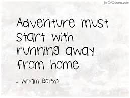 Running Away Quotes Mesmerizing Adventure Must Start With Running Away From Home William Moving