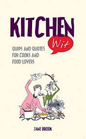 Quips And Quotes New 48 Kitchen Wit Quips And Quotes For Cooks And Food