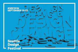 Seattle Design Festival 2016 Seattle Design Festival 2016 Week 2 Free Events Vanguard