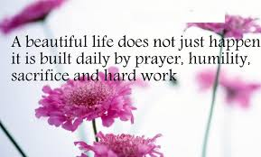 Beautiful Quote Of Life Best Of A Beautiful Life Does Not Just Happen It Is Built Daily By Prayer