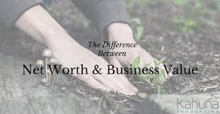 Net Worth Of Business The Difference Between Your Net Worth And The Value Of Your