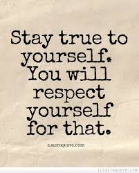 Stay Yourself Quotes Best of Stay True To Yourself You Will Respect Yourself For That