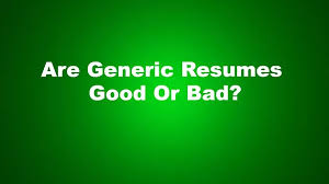 Are Generic Resumes Good Or Bad Rated 1 Resume Writing Service