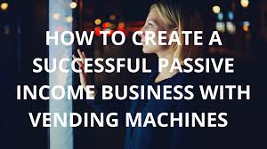 Vending Machine Income Gorgeous ANN WILSON How To Create A Successful Passive Income Business With