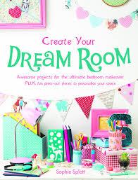 Create Your Dream Bedroom create your dream room sophie splatt 9781760060916 amazon 5161 by uwakikaiketsu.us