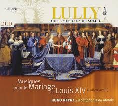 Musiques Pour Le Mariage De Louis Xiv Lully Cavalli Hidalgo Et