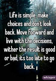 Life Is Simple Make Choices And Don't Look Back Move Forward And Extraordinary Live Is Good