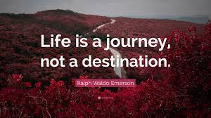 "Quotes Life Journey Ralph Waldo Emerson Quote ""Life is a journey not a destination 31"