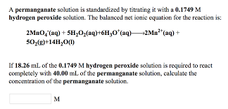 a permanganate solution is standardized by titrating it with a 0 1749 m hydrogen peroxide solution