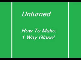 unturned how to make 1 way glass