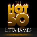 The Hot 50: Etta James-Fifty Classic Tracks
