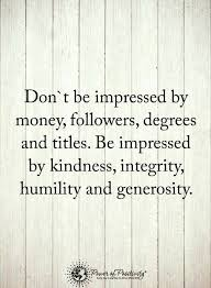 Integrity Quotes Awesome Quotes Don't Be Impressed By Money Followers Degrees And Titles