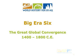 the great global convergence c e big era six ppt  1 1 the great global convergence 1400 1800 c e big era six