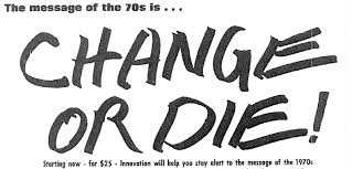 Change or Die!': The History of the Innovator's Aphorism - The ...
