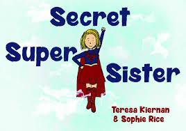 Secret Super Sister by Teresa Kiernan & Sophie Rice – Olympia Publishers