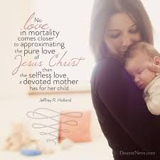 Inspirational Quotes Mothers 37 Amazing No Other Love I Mortality Comes Closer To Approximating The Pure