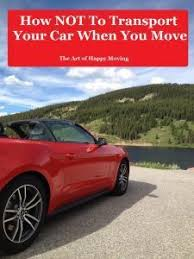 How NOT To Transport Your Car When You Move - The Art of Happy Moving