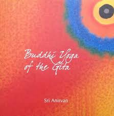 "a review of anirvan s ""buddhi yoga of the gita and other essays  buddhi yoga of the gita"