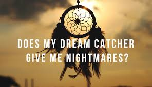 What Do Dream Catchers Mean Best Does My Dream Catcher Give Me Nightmares