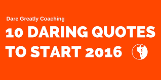 40 Daring Quotes To Start 40 Dare Greatly Coaching Enchanting Dare Quotes