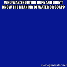 who was shooting dope and didn t know