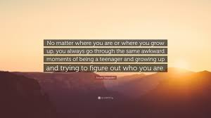 Quotes About Being A Teenager And Growing Up Reizenjosschmitz