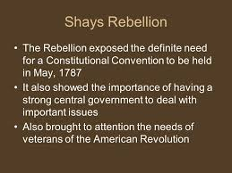 shays rebellion the rebellion exposed the definite need for a  1 shays rebellion