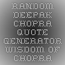 Random Deepak Chopra Quote Generator Wisdom Of Chopra Funny Delectable Deepak Chopra Quote Generator