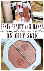 fenty beauty by rihanna makeup collection review on oily skin