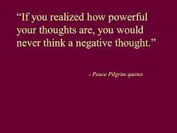 Peace Pilgrim Quotes Beauteous Power What Is It €�If You Realized How Powerful Your Thoughts Are