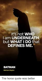 Define Quote Awesome It's Not WHO I Am UNDERNEATH But WHAT I DO That DEFINES ME BATMAN