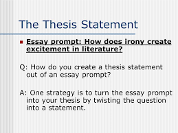 irony essay how to begin ppt  the thesis statement essay prompt how does irony create excitement in literature q how