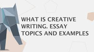 What Is Creative Writing Essay Topics And Examples Essayhub