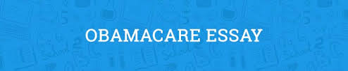 obamacare essay com obamacare essay