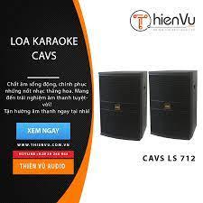 Loa karaoke Full CAVS LS-712 Chính Hãng, Giá Tốt 2019