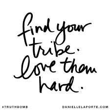 Love My Friends Quotes Adorable Find Your Tribe Love Them Hard And Is Your Tribe A Healthy One