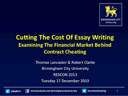 cutting the cost of custom essay writing examining the financial ma  cutting the cost of essay writing examining the financial market behind contract cheating thomas lancaster