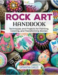 rock art handbook the best supplies and tutorials for decorating rocks