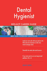 Dental Hygiene Interview Questions Dental Hygienist Red Hot Career Guide 2511 Real Interview