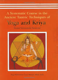 a systematic course in the ancient tantric techniques of yoga and kriya by swami satyananda saraswati