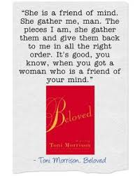 toni morrison the bluest eye love is never any better than the beloved by toni morrison ldquoshe is a friend of mind she gather me